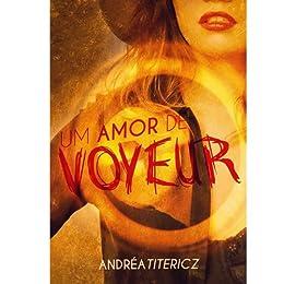 Um Amor de Voyeur por [Titericz, Andréa]