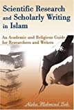 Scientific Research and Scholarly Writing in Islam: An Academic and Religious Guide for Researchers and Writers