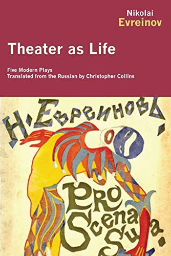 Theater as Life: Five Modern Plays Nikolai Evreinov