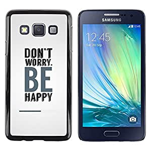 Be Good Phone Accessory // Dura Cáscara cubierta Protectora Caso Carcasa Funda de Protección para Samsung Galaxy A3 SM-A300 // Don?t Worry Be Happy