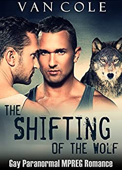 The Shifting Of The Wolf: Gay Paranormal MPREG Romance by [Cole, Van]