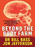 Beyond the Body Farm: A Legendary Bone Detective Explores Murders, Mysteries, and the Revolution in Forensic Science by Bill Bass front cover