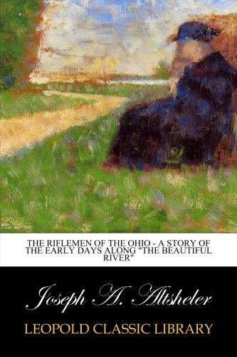"""The Riflemen of the Ohio - A Story of the Early Days along """"The Beautiful River"""" ebook"""