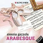 Arabesque (La serie dell'Allieva)   Alessia Gazzola