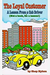 The Loyal Customer: A Lesson From a Cab Driver Kindle Edition