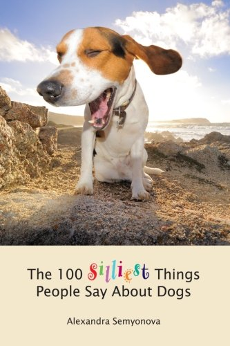 Download The 100 Silliest Things People Say About Dogs PDF