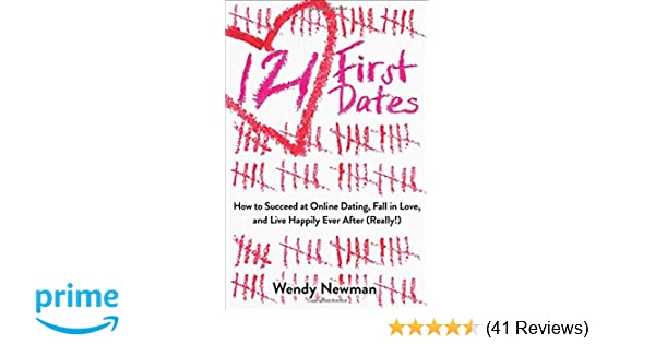 121 First Dates: How to Succeed at Online Dating, Fall in Love, and Live  Happily Ever After (Really!): Wendy Newman: 9781582705729: Amazon.com: Books