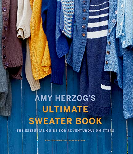 (Amy Herzog's Ultimate Sweater Book: The Essential Guide for Adventurous Knitters )