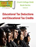 Educational Tax Deductions and Educational Tax Credits (5 Minute College Advisor Series Book 6)