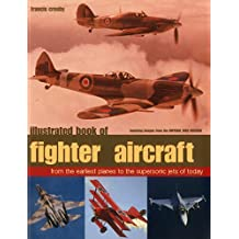 Illustrated Book of Fighter Aircraft: From The Earliest Planes To The Supersonic Jets Of Today, Featuring Images Forom The Imperial War Museum
