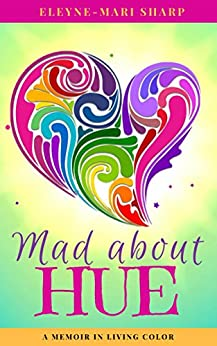 Mad About Hue: A Memoir in Living Color by [Sharp, Eleyne-Mari]