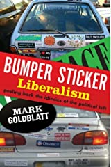 Bumper Sticker Liberalism: Peeling Back the Idiocies of the Political Left Kindle Edition