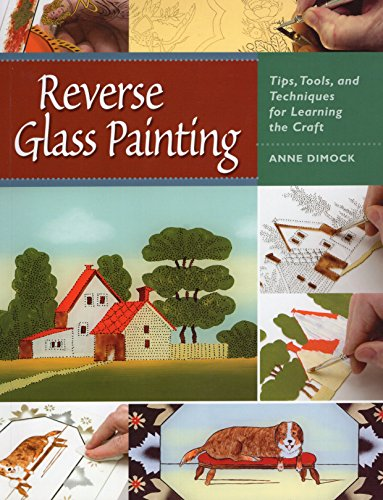 Painting Reverse Glass Patterns (Reverse Glass Painting: Tips, Tools, and Techniques for Learning the Craft)