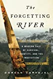 Front cover for the book The Forgetting River: A Modern Tale of Survival, Identity, and the Inquisition by Doreen Carvajal
