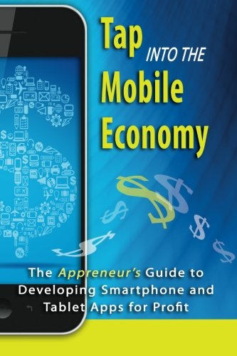 (Tap into the Mobile Economy: The Appreneur's Guide to Developing Smartphone and Tablet Apps for Profit)