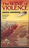 The Wine of Violence, James Morrow, 0441894410