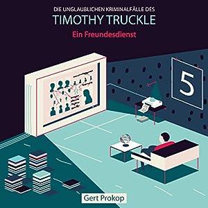 Ein Freundesdienst (Die unglaublichen Kriminalfälle des Timothy Truckle 5) Hörbuch