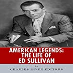 American Legends: The Life of Ed Sullivan |  Charles River Editors