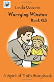 Worrying Winston: Linda Mason's (A Spirit of Truth Storybook) (Volume 23)