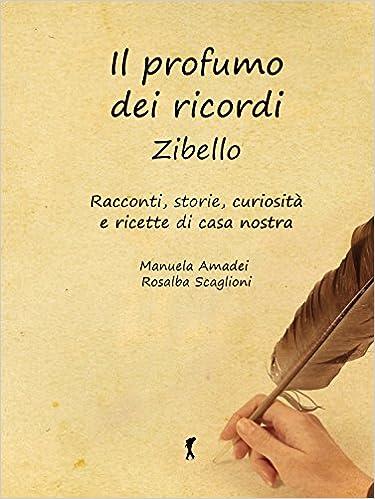 Manuela Amadei, Rosalba Scaglioni - Il profumo dei ricordi. Zibello (2013)