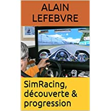 SimRacing, découverte & progression (French Edition)