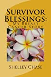 Survivor Blessings: My Breast Cancer Story, Shelley Chase, 1493650335