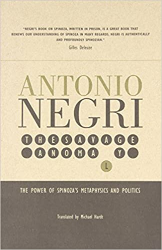 The Savage Anomaly: The Power of Spinoza's Metaphysics and Politics by Antonio Negri (1-Dec-1999)