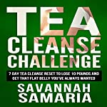Tea Cleanse: Challenge: 7 Day Tea Cleanse Reset to Reset Your Metabolism, Lose Weight, and Live Healthier | Savannah Samaria