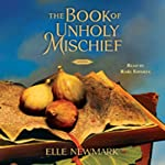 The Book of Unholy Mischief: A Novel | Elle Newmark