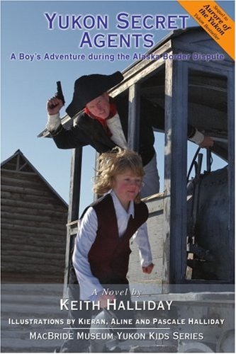 Read Online Yukon Secret Agents: A Boy's Adventure during the Alaska Border Dispute pdf epub