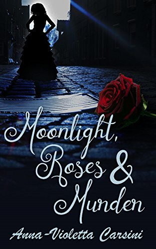 Moonlight, Roses & Murder (A Paranormal Romance Book 1) by [Carsini, Anna-Violetta]