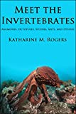 Meet the Invertebrates: Anemones, Octopuses, Spiders, Ants, and Others
