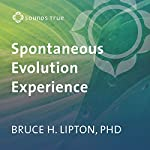 The Spontaneous Evolution Experience: The Choice to Become a New Species | Bruce H. Lipton PhD
