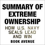 Summary of Extreme Ownership: How U.S. Navy SEALs Lead and Win