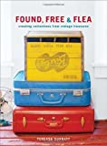 Found, Free, and Flea: Creating Collections from Vintage Treasures by Tereasa Surratt (2011-08-09)