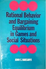 Rational Behaviour and Bargaining Equilibrium in Games and Social Situations by John C. Harsanyi (1977-10-01) Hardcover