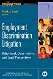 Employment Discrimination Litigation : Behavioral, Quantitative, and Legal Perspectives, Landy, Frank J., 0470598255