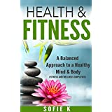 Health & Fitness: A Balanced Approach to a Healthy Mind & Body (Fitness and Wellness Simplified)