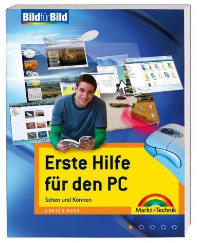 Erste Hilfe für den PC - Probleme selber lösen: Sehen und Können (Bild für Bild) Taschenbuch – 1. Juni 2008 Günter Born Markt+Technik Verlag 3827243785 Windows Vista