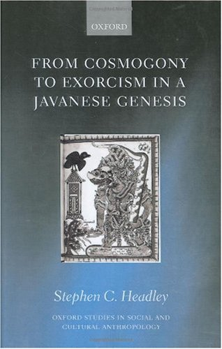 From Cosmogony to Exorcism in a Javanese Genesis: The Spilt Seed (Oxford Studies in Social and Cultural Anthropology)