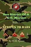 Sea Stories Of A U.S. Marine Book 1 Stripes To Bars: Volume 1