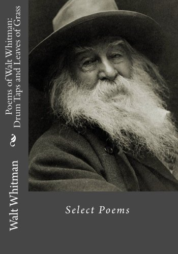 Poems of Walt Whitman: Drum Taps and Leaves of Grass