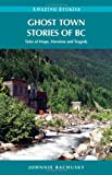 Ghost Town Stories of BC, Johnnie Bachusky, 1894974735