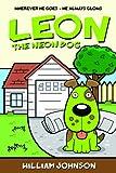 Leon the Neon Dog, William Johnson, 160047389X
