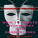 Personality Disorder: How to Create Boundaries and Borderlines | Patricia A. Carlisle