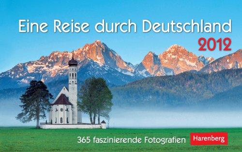 Eine Reise durch Deutschland 2012: 365 faszinierende Fotografien