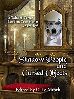 Shadow People and Cursed Objects: 13 Tales of Terror Based on True Stories...or are they? by [Carl Barker, Black, Alice J., Charman, Barry, Dicken, Evan, Ealy, Sean, Karabin, Keith, Lin, S. Mickey, Rich, Emerian, Teutsch, Ken]