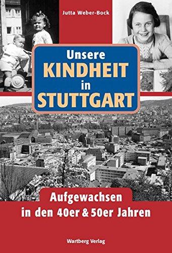 Unsere Kindheit in Stuttgart - Aufgewachsen in den 40er & 50er Jahren