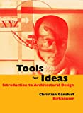 Tools for Ideas : Introduction to Architectural Design, Gänshirt, Christian, 3038210536