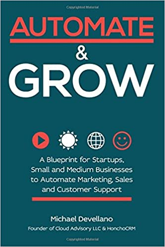 Automate and grow a blueprint for startups small and medium automate and grow a blueprint for startups small and medium businesses to automate marketing sales and customer support michael devellano malvernweather Image collections